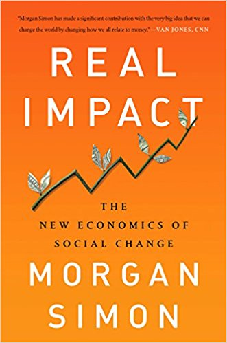 Impact Investing at a Turning Point: Read a Free Chapter of Morgan Simon's New Book, 'Real Impact'