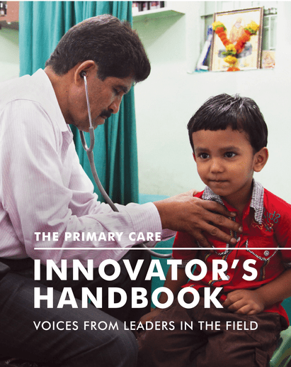 The Primary Care Innovator's Handbook: Leaders in the field share primary care knowledge, ideas
