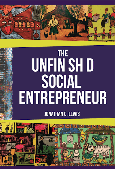 """The Unfinished Social Entrepreneurship,"" by Jonathan C. Lewis on NextBillion.net"
